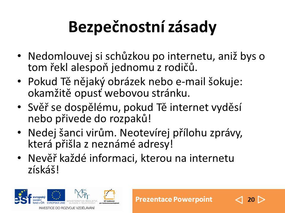 Prezentace Powerpoint 20 Bezpečnostní zásady Nedomlouvej si schůzkou po internetu, aniž bys o tom řekl alespoň jednomu z rodičů. Pokud Tě nějaký obráz