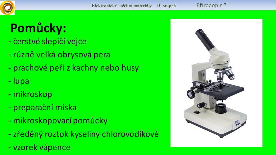 Pomůcky: - čerstvé slepičí vejce - různě velká obrysová pera - prachové peří z kachny nebo husy - lupa - mikroskop - preparační miska - mikroskopovací
