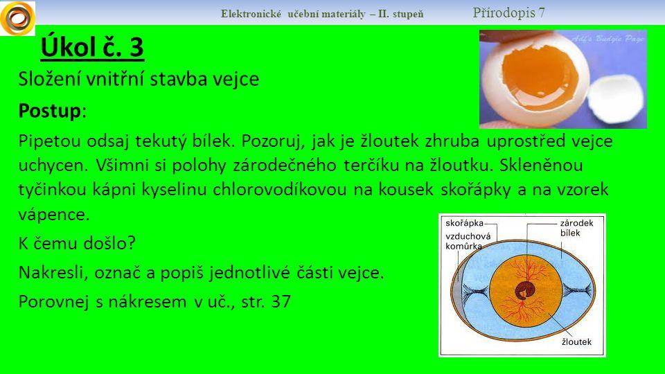Elektronické učební materiály – II. stupeň Přírodopis 7 Úkol č. 3 Složení vnitřní stavba vejce Postup: Pipetou odsaj tekutý bílek. Pozoruj, jak je žlo