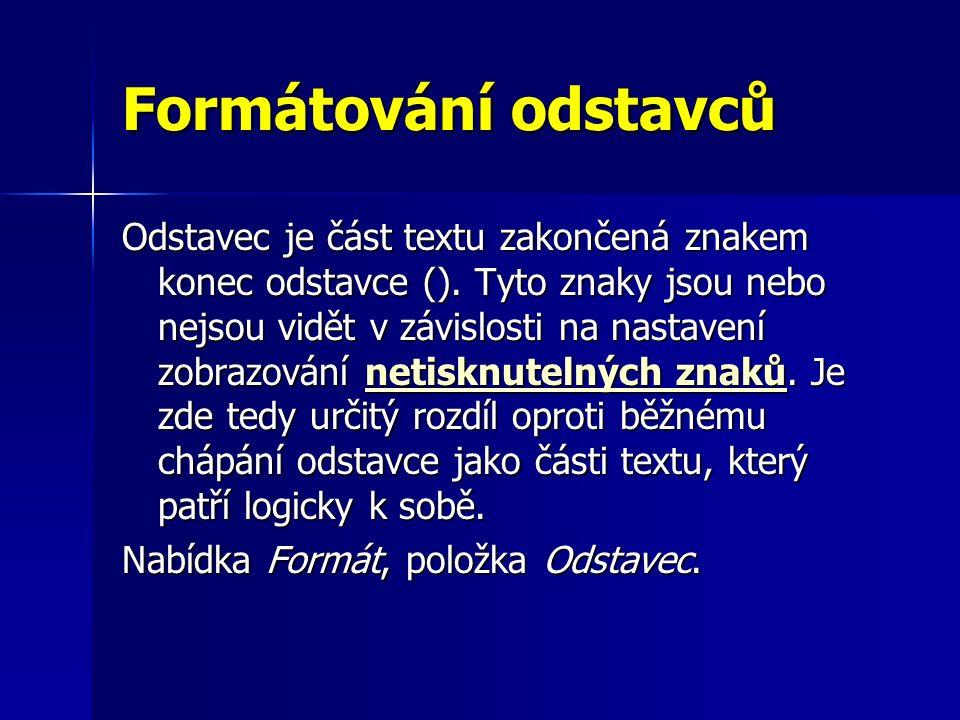 Formátování odstavců Odstavec je část textu zakončená znakem konec odstavce ().