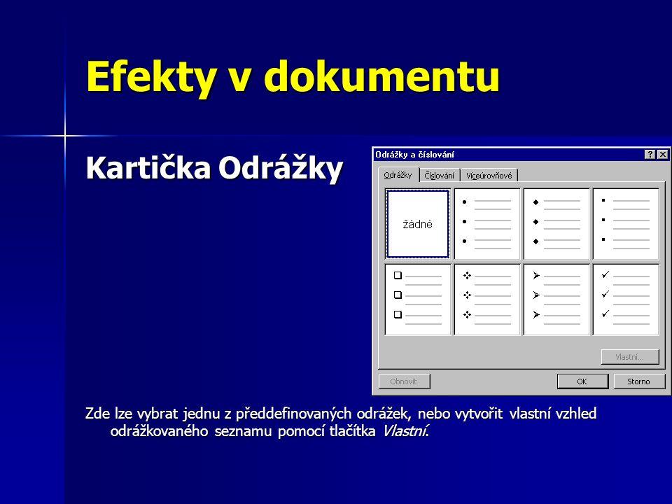 Efekty v dokumentu Kartička Odrážky Zde lze vybrat jednu z předdefinovaných odrážek, nebo vytvořit vlastní vzhled odrážkovaného seznamu pomocí tlačítka Vlastní.