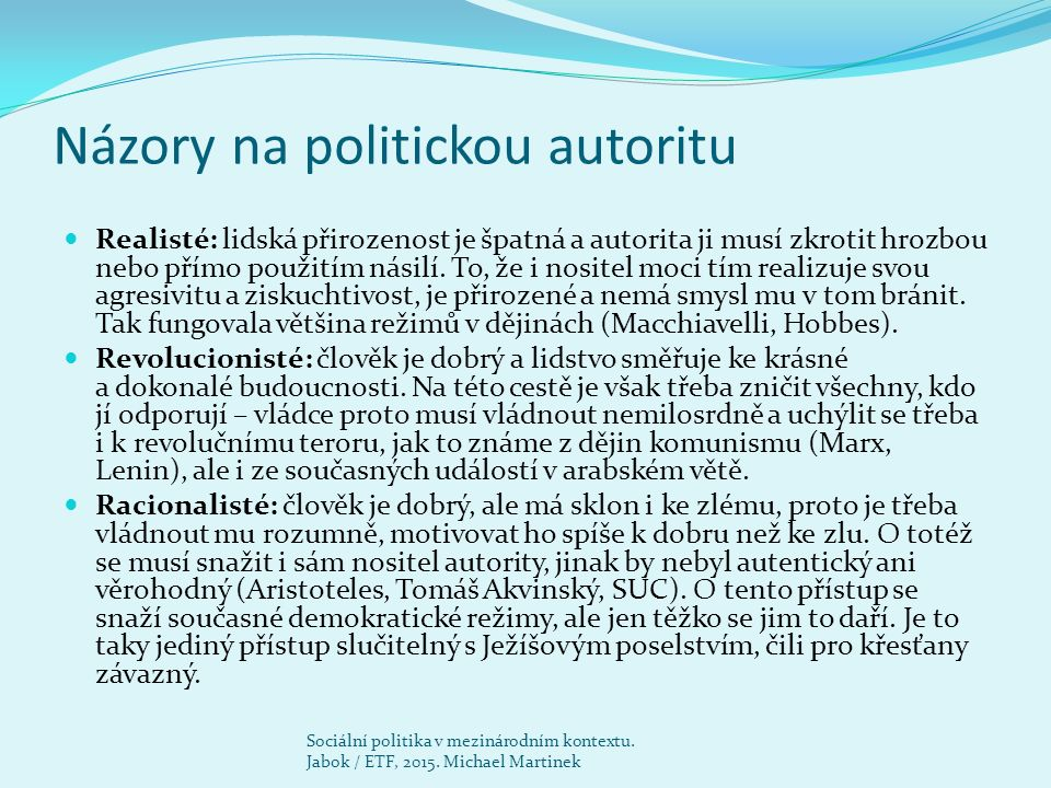 Názory na politickou autoritu Realisté: lidská přirozenost je špatná a autorita ji musí zkrotit hrozbou nebo přímo použitím násilí. To, že i nositel m