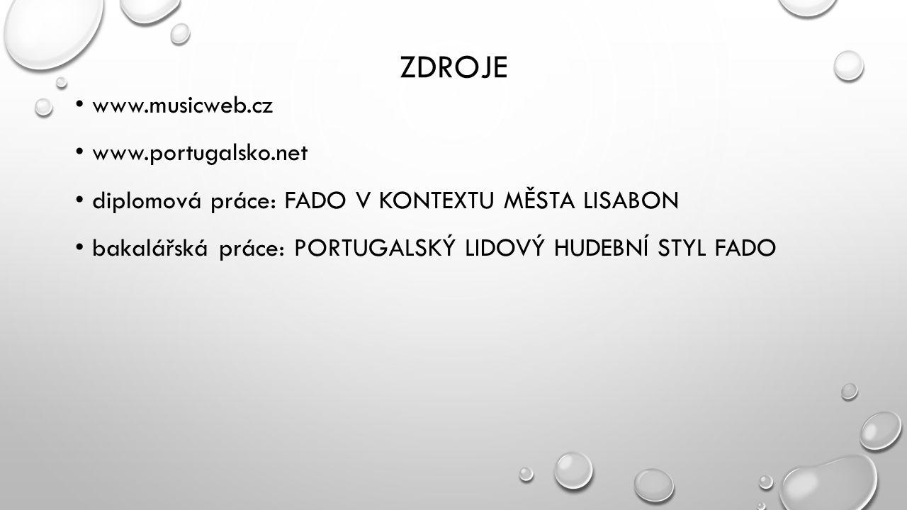 ZDROJE www.musicweb.cz www.portugalsko.net diplomová práce: FADO V KONTEXTU MĚSTA LISABON bakalářská práce: PORTUGALSKÝ LIDOVÝ HUDEBNÍ STYL FADO