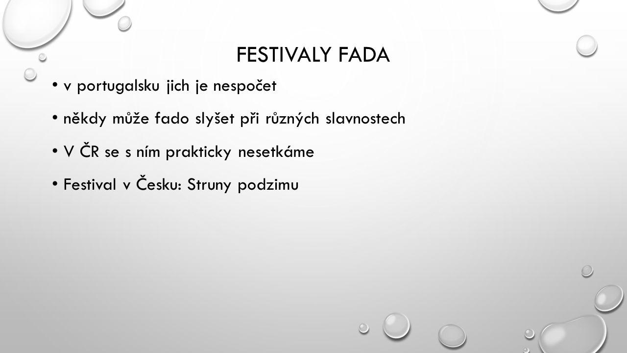FESTIVALY FADA v portugalsku jich je nespočet někdy může fado slyšet při různých slavnostech V ČR se s ním prakticky nesetkáme Festival v Česku: Strun