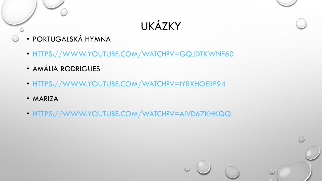 UKÁZKY PORTUGALSKÁ HYMNA HTTPS://WWW.YOUTUBE.COM/WATCH V=GQJDTKWNF60 AMÁLIA RODRIGUES HTTPS://WWW.YOUTUBE.COM/WATCH V=IYRXHOERF94 MARIZA HTTPS://WWW.YOUTUBE.COM/WATCH V=AIVD67KHKQQ