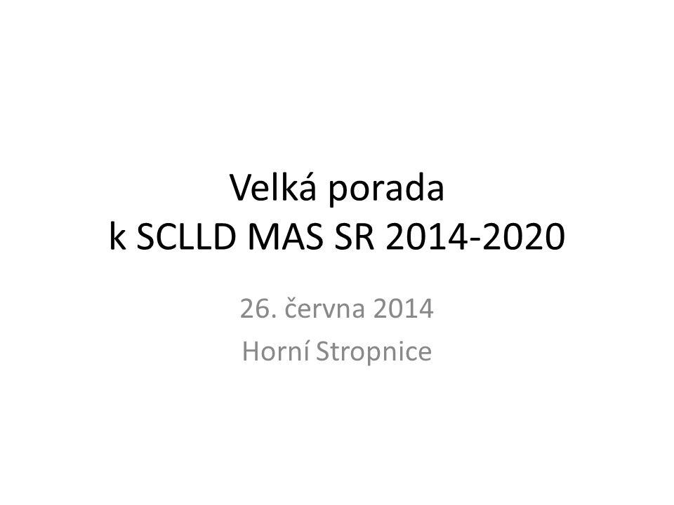 Velká porada k SCLLD MAS SR 2014-2020 26. června 2014 Horní Stropnice