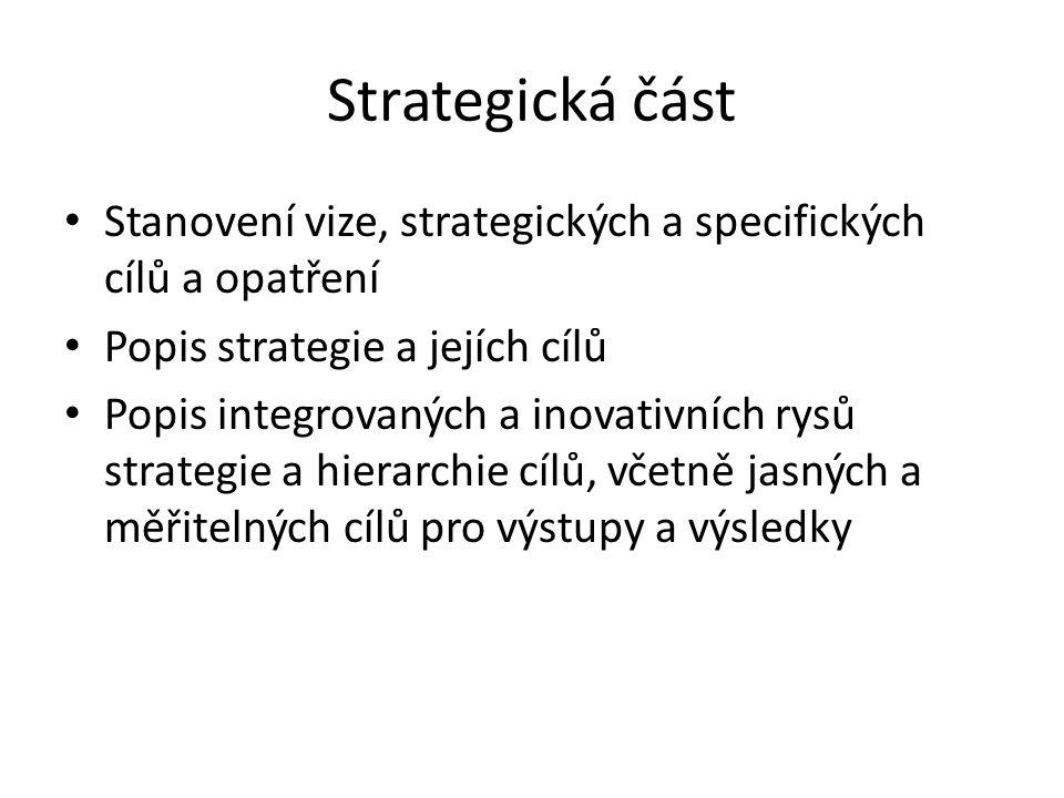 Strategická část Stanovení vize, strategických a specifických cílů a opatření Popis strategie a jejích cílů Popis integrovaných a inovativních rysů strategie a hierarchie cílů, včetně jasných a měřitelných cílů pro výstupy a výsledky