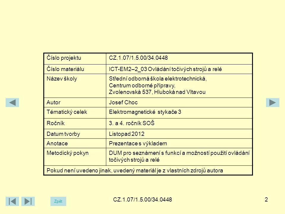 CZ.1.07/1.5.00/34.04482 Číslo projektuCZ.1.07/1.5.00/34.0448 Číslo materiáluICT-EM2–2_03 Ovládání točivých strojů a relé Název školyStřední odborná škola elektrotechnická, Centrum odborné přípravy, Zvolenovská 537, Hluboká nad Vltavou AutorJosef Choc Tématický celekElektromagnetické stykače 3 Ročník3.
