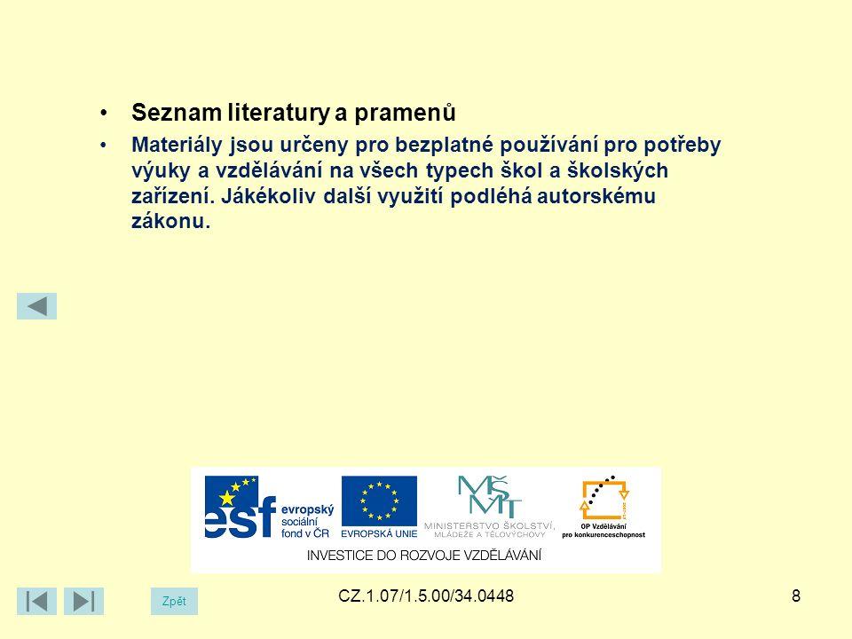 CZ.1.07/1.5.00/34.04488 Zpět Seznam literatury a pramenů Materiály jsou určeny pro bezplatné používání pro potřeby výuky a vzdělávání na všech typech škol a školských zařízení.