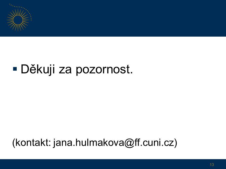  Děkuji za pozornost. (kontakt: jana.hulmakova@ff.cuni.cz) 13