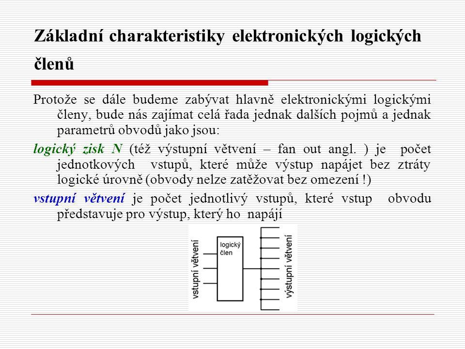 Základní charakteristiky elektronických logických členů Protože se dále budeme zabývat hlavně elektronickými logickými členy, bude nás zajímat celá řada jednak dalších pojmů a jednak parametrů obvodů jako jsou: logický zisk N (též výstupní větvení – fan out angl.