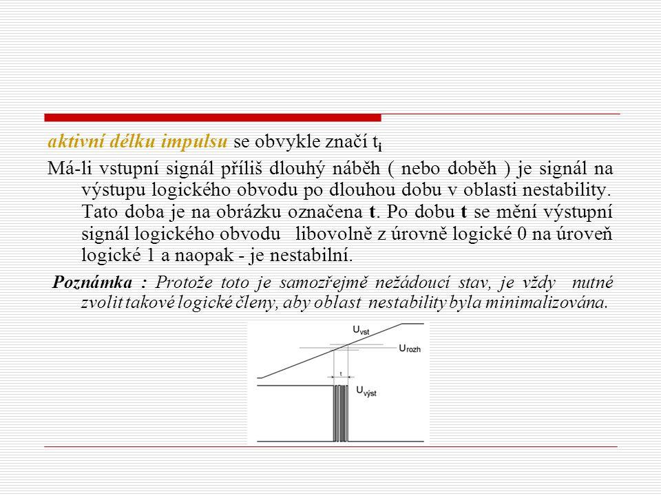 aktivní délku impulsu se obvykle značí t i Má-li vstupní signál příliš dlouhý náběh ( nebo doběh ) je signál na výstupu logického obvodu po dlouhou dobu v oblasti nestability.