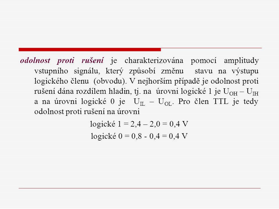 odolnost proti rušení je charakterizována pomocí amplitudy vstupního signálu, který způsobí změnu stavu na výstupu logického členu (obvodu).
