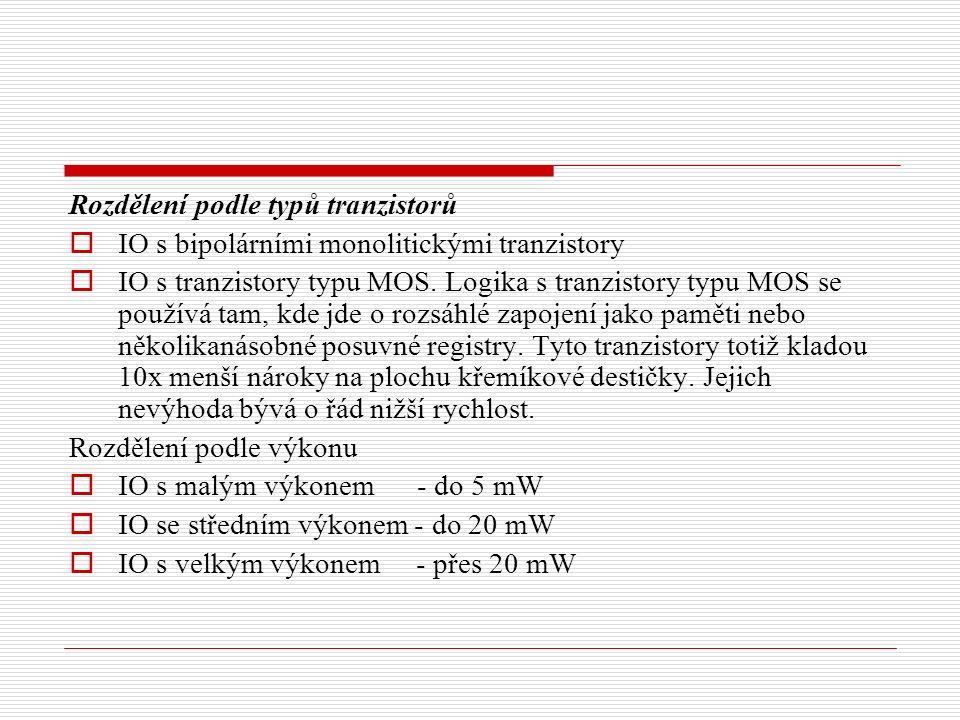 Rozdělení podle typů tranzistorů  IO s bipolárními monolitickými tranzistory  IO s tranzistory typu MOS.
