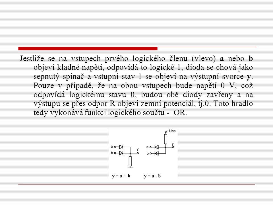Jestliže se na vstupech prvého logického členu (vlevo) a nebo b objeví kladné napětí, odpovídá to logické 1, dioda se chová jako sepnutý spínač a vstupní stav 1 se objeví na výstupní svorce y.