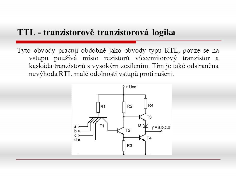 TTL - tranzistorově tranzistorová logika Tyto obvody pracují obdobně jako obvody typu RTL, pouze se na vstupu používá místo rezistorů víceemitorový tranzistor a kaskáda tranzistorů s vysokým zesílením.