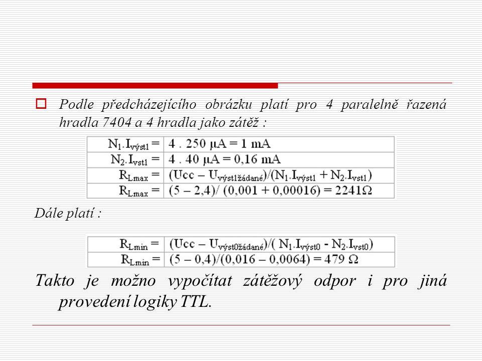  Podle předcházejícího obrázku platí pro 4 paralelně řazená hradla 7404 a 4 hradla jako zátěž : Dále platí : Takto je možno vypočítat zátěžový odpor i pro jiná provedení logiky TTL.