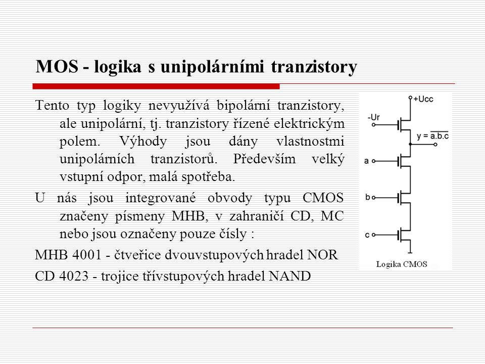 MOS - logika s unipolárními tranzistory Tento typ logiky nevyužívá bipolární tranzistory, ale unipolární, tj.
