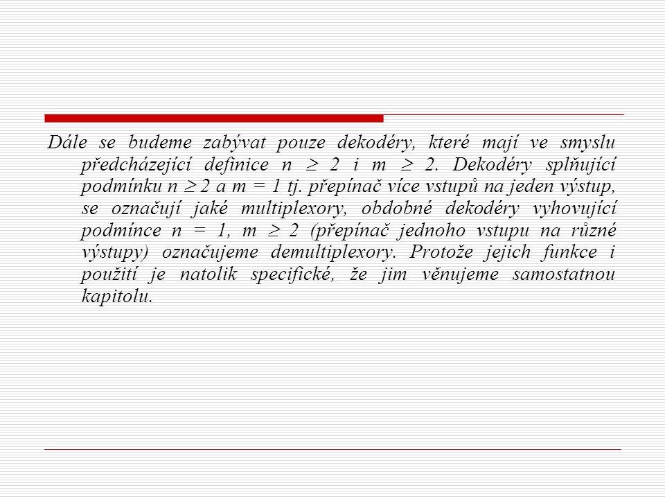 Dále se budeme zabývat pouze dekodéry, které mají ve smyslu předcházející definice n  2 i m  2. Dekodéry splňující podmínku n  2 a m = 1 tj. přepín