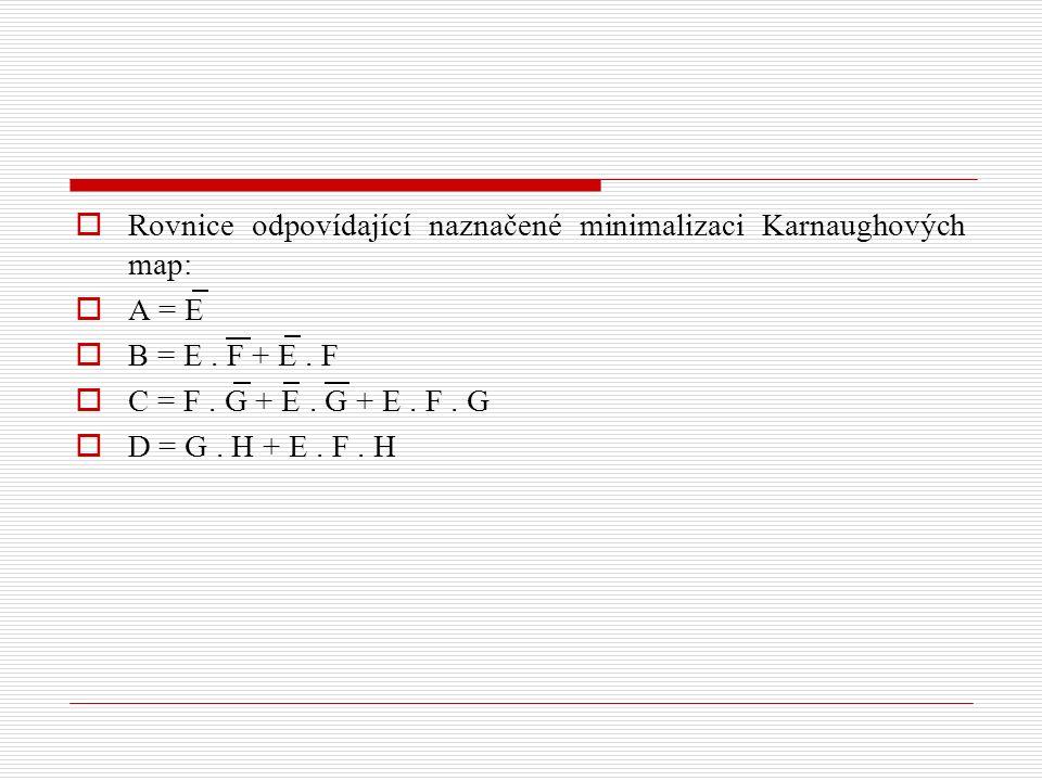  Rovnice odpovídající naznačené minimalizaci Karnaughových map:  A = E  B = E. F + E. F  C = F. G + E. G + E. F. G  D = G. H + E. F. H