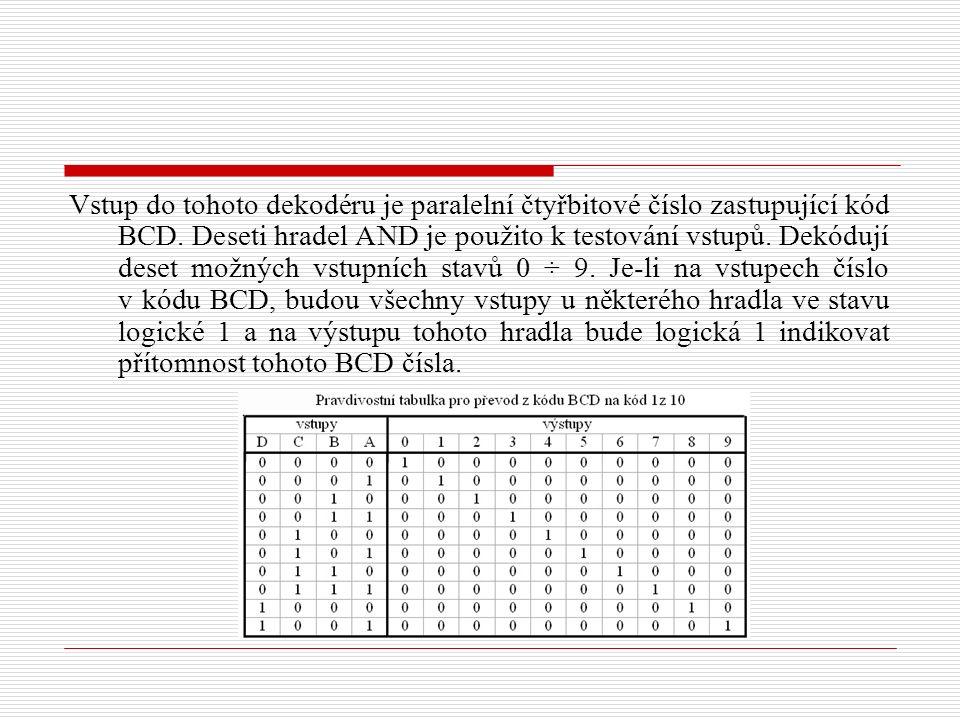 Vstup do tohoto dekodéru je paralelní čtyřbitové číslo zastupující kód BCD. Deseti hradel AND je použito k testování vstupů. Dekódují deset možných vs
