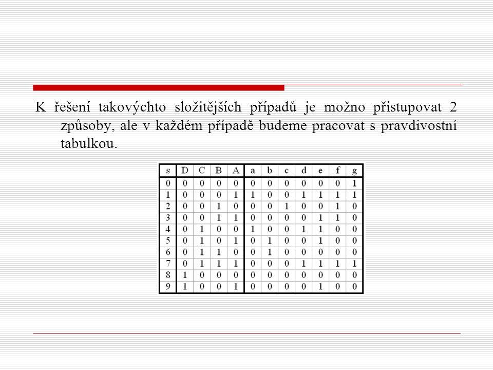 K řešení takovýchto složitějších případů je možno přistupovat 2 způsoby, ale v každém případě budeme pracovat s pravdivostní tabulkou.