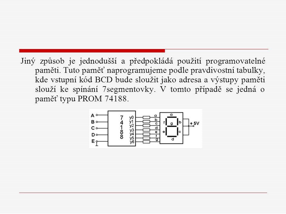 Jiný způsob je jednodušší a předpokládá použití programovatelné paměti. Tuto paměť naprogramujeme podle pravdivostní tabulky, kde vstupní kód BCD bude