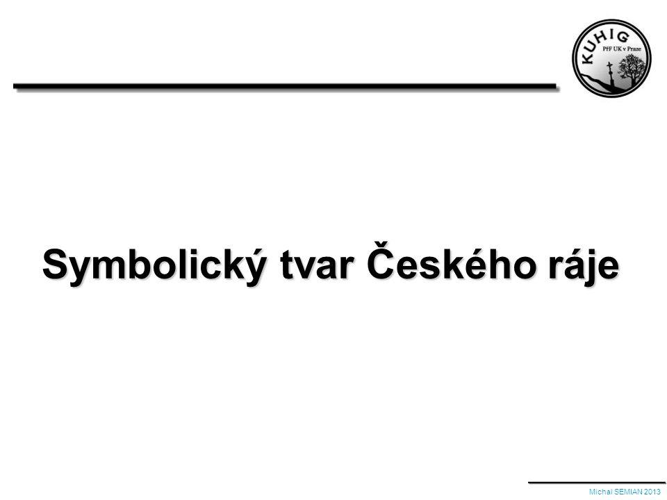 Symbolický tvar Českého ráje Michal SEMIAN 2013