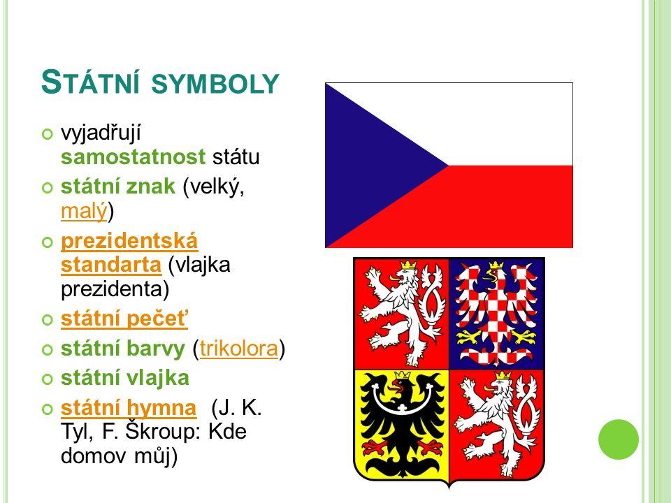 S TÁTNÍ SYMBOLY vyjadřují samostatnost státu státní znak (velký, malý) malý prezidentská standartaprezidentská standarta (vlajka prezidenta) státní pe