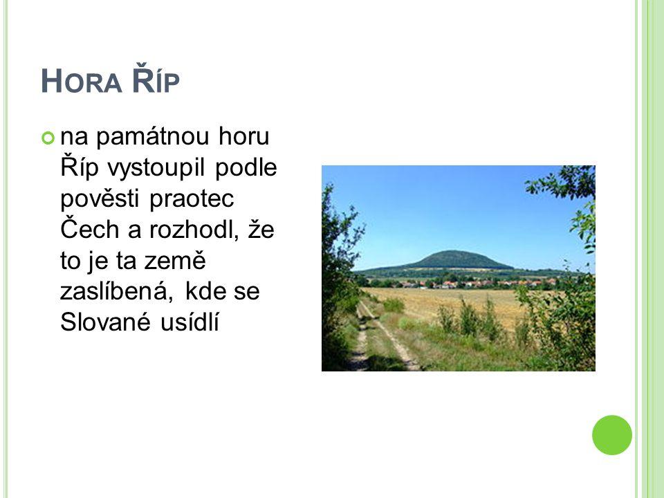 H ORA Ř ÍP na památnou horu Říp vystoupil podle pověsti praotec Čech a rozhodl, že to je ta země zaslíbená, kde se Slované usídlí