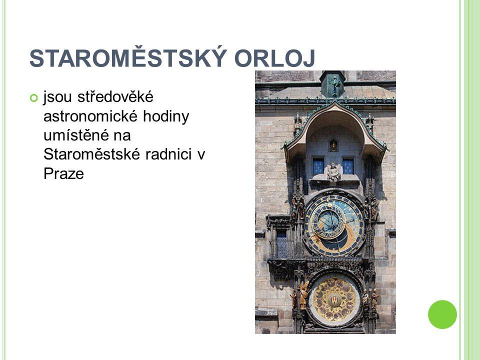 STAROMĚSTSKÝ ORLOJ jsou středověké astronomické hodiny umístěné na Staroměstské radnici v Praze