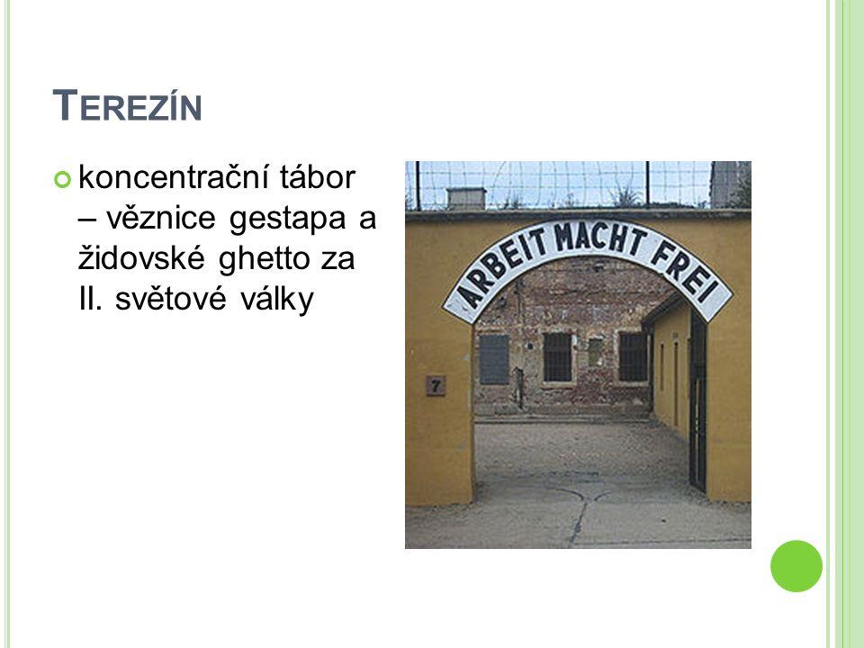 T EREZÍN koncentrační tábor – věznice gestapa a židovské ghetto za II. světové války