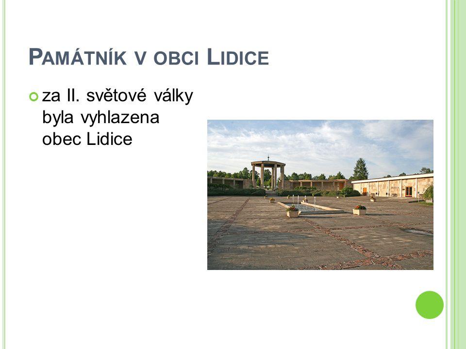 P AMÁTNÍK V OBCI L IDICE za II. světové války byla vyhlazena obec Lidice