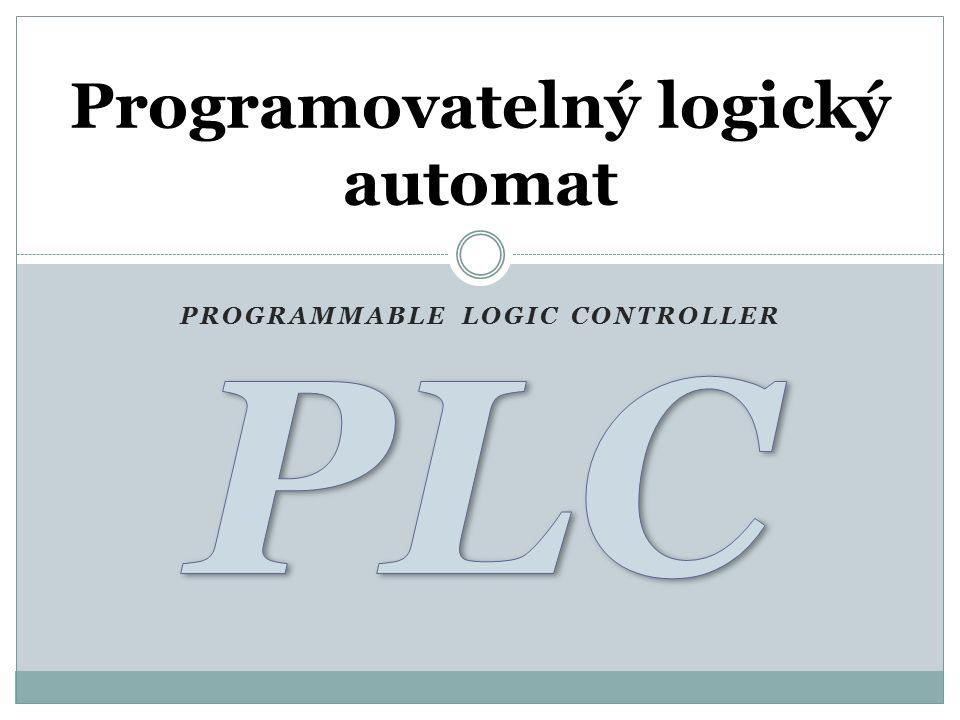PROGRAMMABLE LOGIC CONTROLLER Programovatelný logický automat