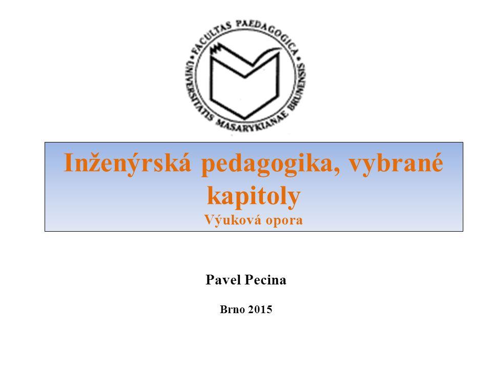 Inženýrská pedagogika, vybrané kapitoly Výuková opora Pavel Pecina Brno 2015