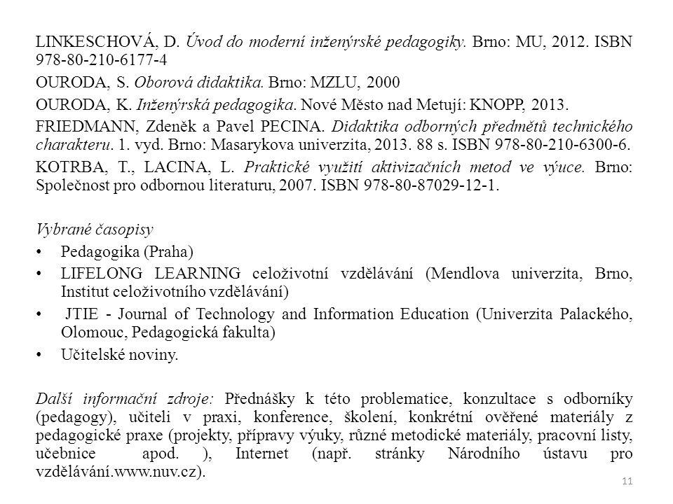 LINKESCHOVÁ, D. Úvod do moderní inženýrské pedagogiky. Brno: MU, 2012. ISBN 978-80-210-6177-4 OURODA, S. Oborová didaktika. Brno: MZLU, 2000 OURODA, K