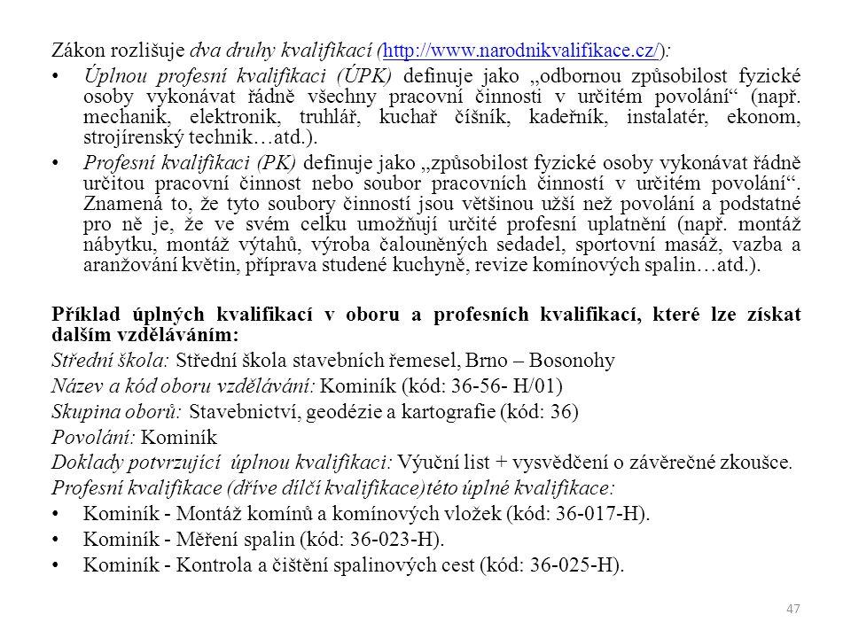 Zákon rozlišuje dva druhy kvalifikací ( http://www.narodnikvalifikace.cz/) : http://www.narodnikvalifikace.cz/ Úplnou profesní kvalifikaci (ÚPK) defin