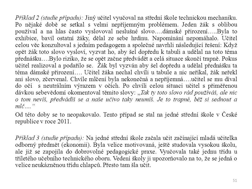 Příklad 2 (studie případu): Jiný učitel vyučoval na střední škole technickou mechaniku. Po nějaké době se setkal s velmi nepříjemným problémem. Jeden