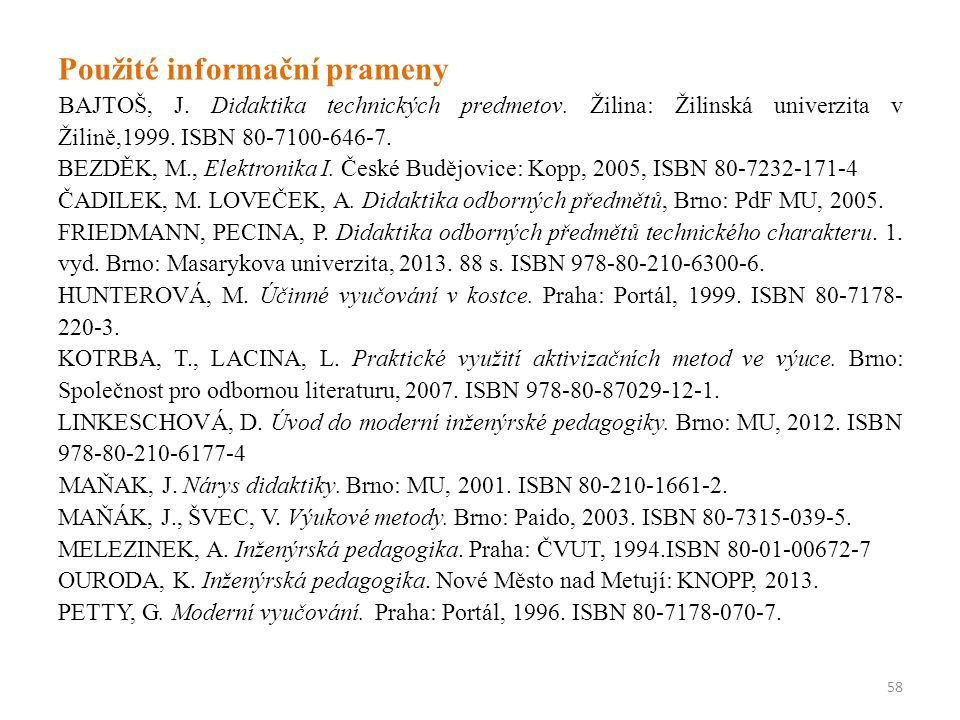 Použité informační prameny BAJTOŠ, J. Didaktika technických predmetov. Žilina: Žilinská univerzita v Žilině,1999. ISBN 80-7100-646-7. BEZDĚK, M., Elek