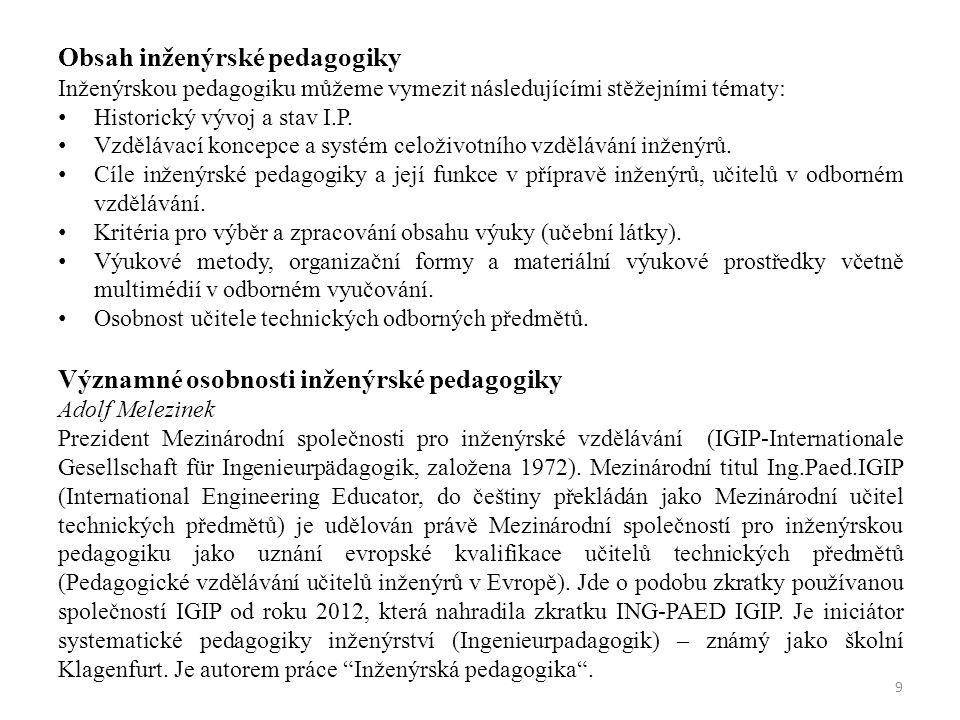 Obsah inženýrské pedagogiky Inženýrskou pedagogiku můžeme vymezit následujícími stěžejními tématy: Historický vývoj a stav I.P.
