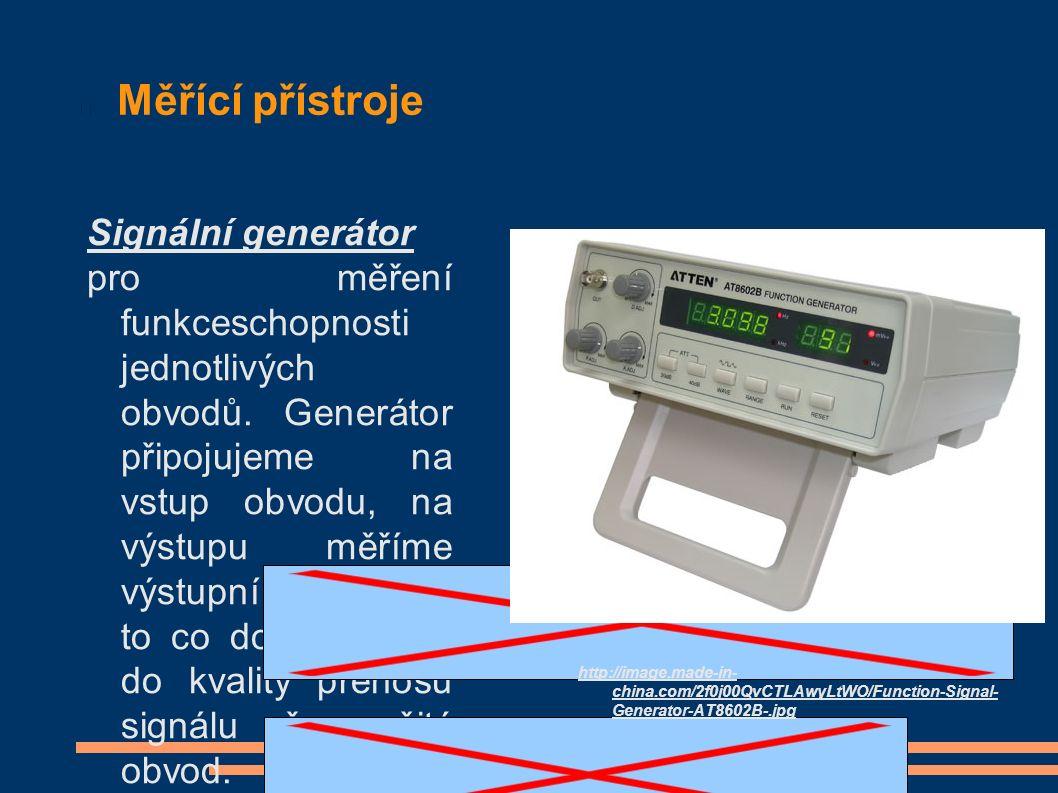 Měřící přístroje Signální generátor pro měření funkceschopnosti jednotlivých obvodů.