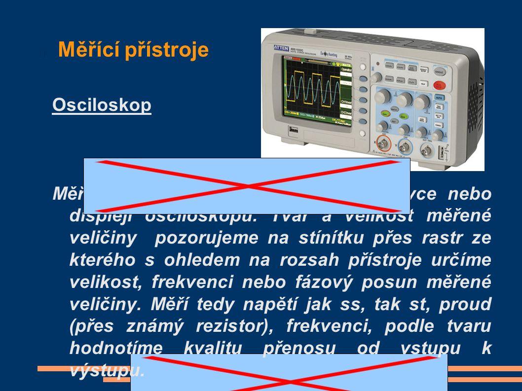 Měřící přístroje Osciloskop Měřená veličina se zobrazí na obrazovce nebo displeji osciloskopu.