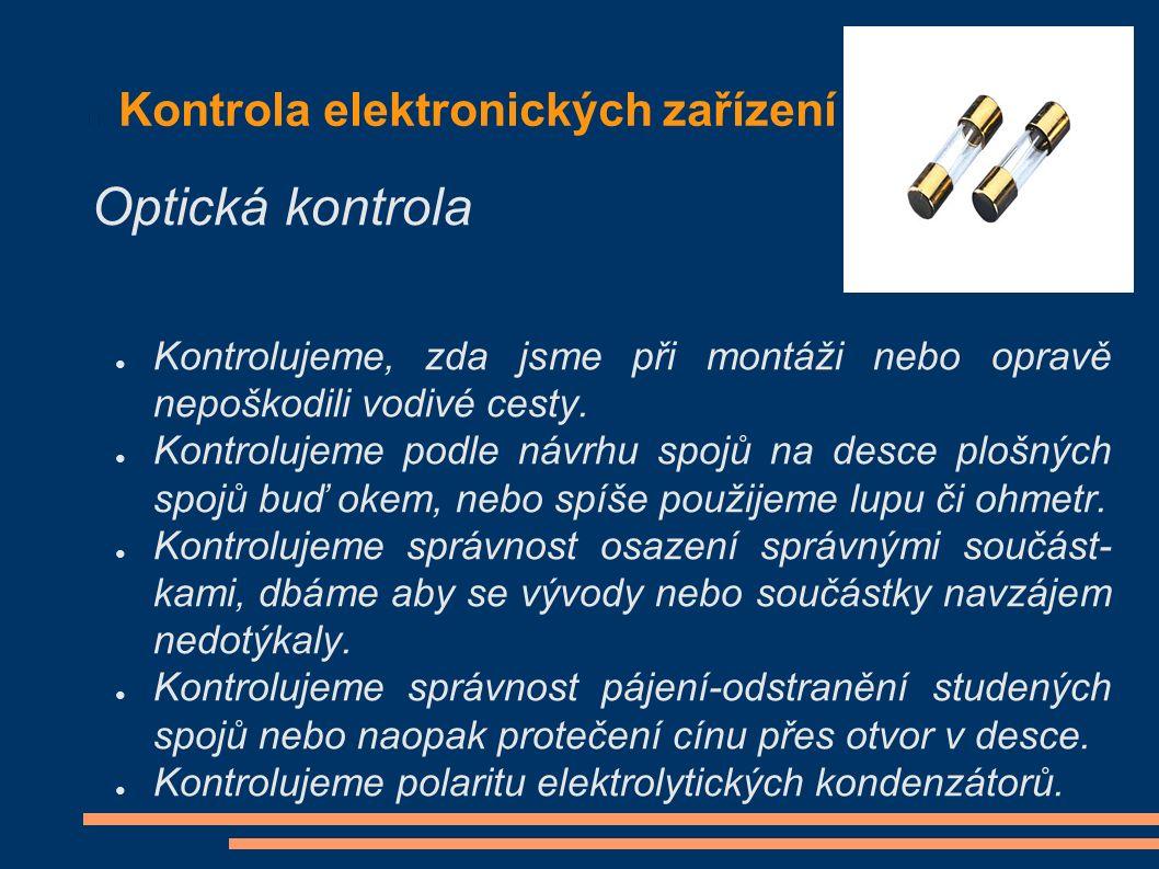 Kontrola elektronických zařízení ● Kontrolujeme, zda jsme při montáži nebo opravě nepoškodili vodivé cesty.