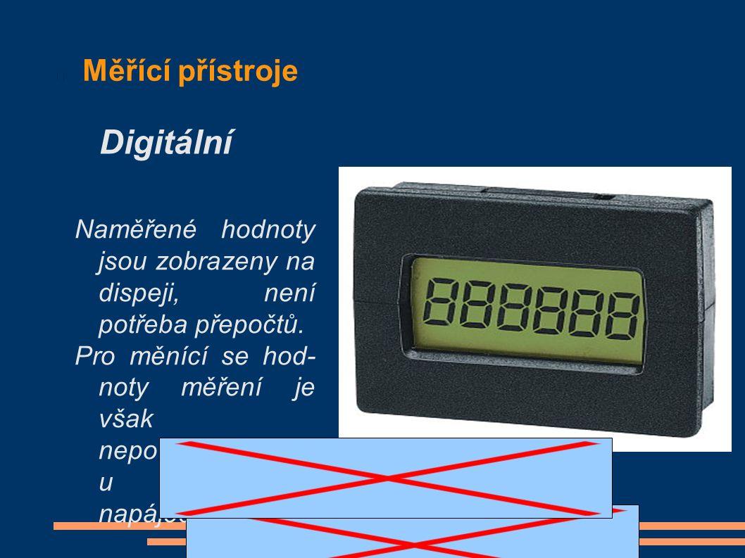 Měřící přístroje Naměřené hodnoty jsou zobrazeny na dispeji, není potřeba přepočtů.