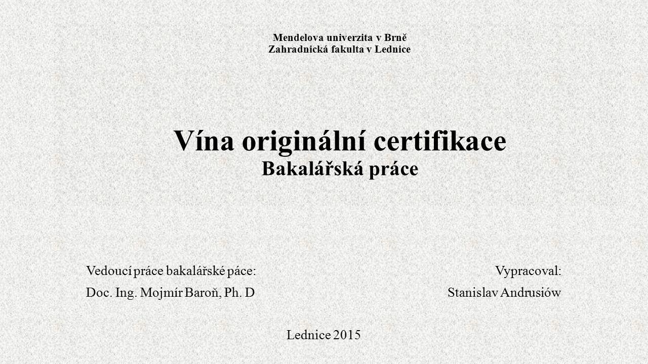 Mendelova univerzita v Brně Zahradnická fakulta v Lednice Vína originální certifikace Bakalářská práce Vedoucí práce bakalářské páce: Vypracoval: Doc.