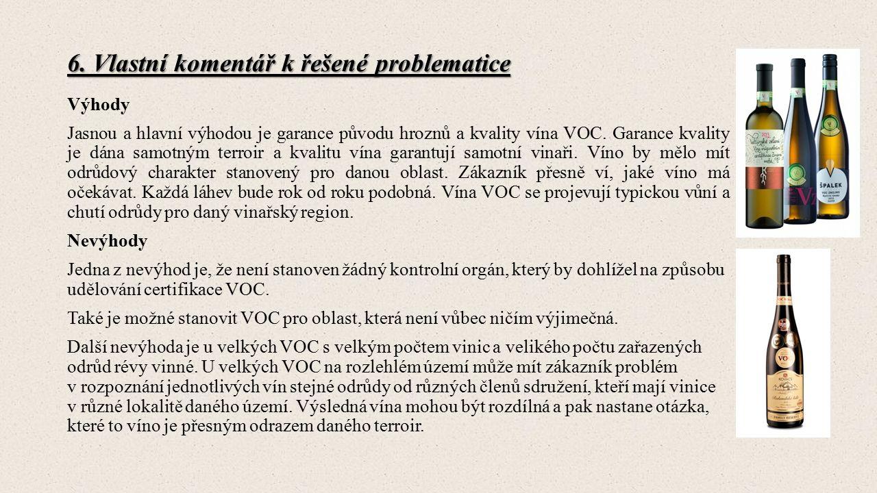 6. Vlastní komentář k řešené problematice Výhody Jasnou a hlavní výhodou je garance původu hroznů a kvality vína VOC. Garance kvality je dána samotným