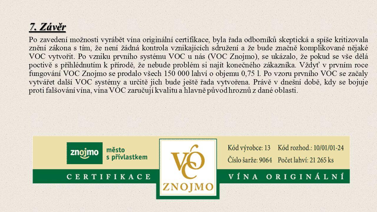 7. Závěr Po zavedení možnosti vyrábět vína originální certifikace, byla řada odborníků skeptická a spíše kritizovala znění zákona s tím, že není žádná