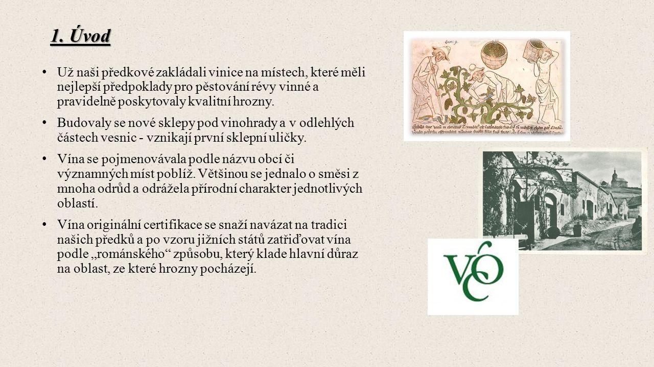 1. Úvod Už naši předkové zakládali vinice na místech, které měli nejlepší předpoklady pro pěstování révy vinné a pravidelně poskytovaly kvalitní hrozn