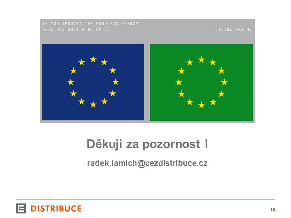 Děkuji za pozornost ! radek.lamich@cezdistribuce.cz 16