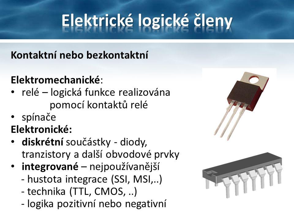 Kontaktní nebo bezkontaktní Elektromechanické: relé – logická funkce realizována pomocí kontaktů relé spínače Elektronické: diskrétní součástky - diody, tranzistory a další obvodové prvky integrované – nejpoužívanější - hustota integrace (SSI, MSI,..) - technika (TTL, CMOS,..) - logika pozitivní nebo negativní